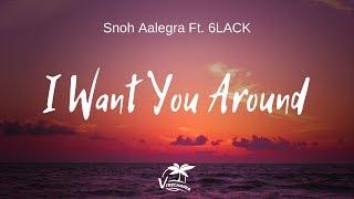 Snoh Aalegra   I Want You Around (Ft. 6LACK) Lyrics