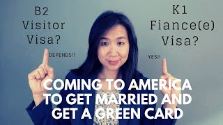 Coming to America to Get Married and Get a Green Card B 2 or K 1 Visa