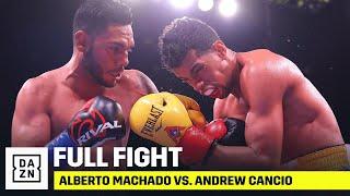 FULL FIGHT | Alberto Machado vs. Andrew Cancio