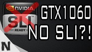 NO SLI FOR NVIDIA GEFORCE GTX 1060?!