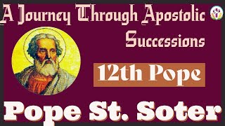 Pope St. Soter – 12th Pope