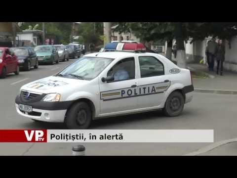 Polițiștii, în alertă
