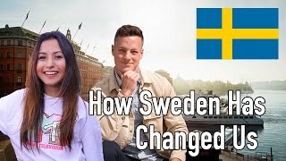 How Sweden Has Changed Us (Been Here Too Long?)
