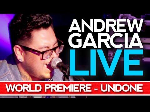 "ANDREW GARCIA - WORLD PREMIERE - ""UNDONE"" LIVE"