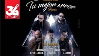 Tu Mejor Error Remix - Maximus Wel & Luigi 21 Plus Feat. J Alvarez, Darkiel, Alexio & Los Illusions