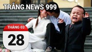 Lấy vợ có lãi không .............| TRẮNG NEWS 999 | 28/03/2017