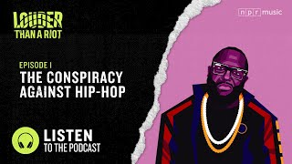 The Conspiracy Against Hip-Hop | Louder Than A Riot | NPR