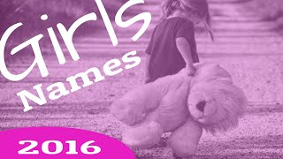 Baby girl names - Top names for girls-in-2016-2015. Watch this video.