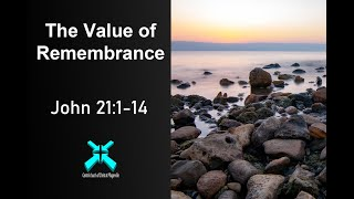 The Value of Remembrance – Lord's Day Sermons – Jan 12 2020 – John 21:1-14
