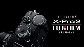 Fuji Guys - FUJIFILM X-Pro2 - Top Features