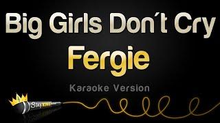 Fergie – Big Girls Don't Cry (Personal) (Karaoke Version)