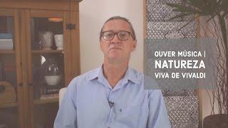 Ouver musica | Natureza viva de Vivaldi | Marcelo Antunes