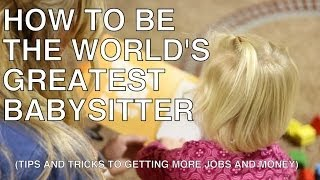 Babysitting Tips- How To Be The Worlds Greatest Babysitter- How To Make Money As A Kid