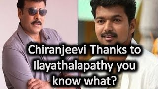 Actor Vijay Is Reason For Khaidi No 150  Chiranjeevi Thanks To Ilayathalapathy And Rajinikanth
