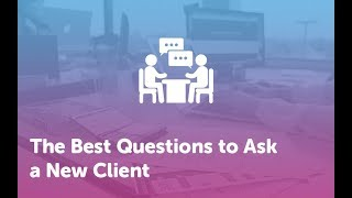 The Best Questions to Ask a New Client