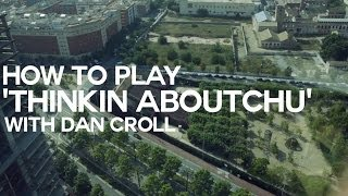 Dan Croll - How to play 'Thinkin Aboutchu'