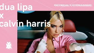 Dua Lipa x Calvin Harris x Love Regenerator - Physical x Hypnagogic