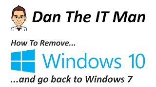 How To Remove Windows 10 and go back to Windows 7