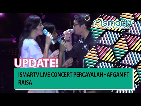 ISMARTV Live Concert Percayalah - Afgan Ft Raisa - Ismart Media