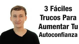 Video: 3 Fáciles Trucos Para Aumentar Tu Autoconfianza