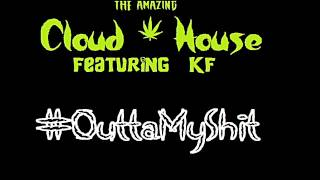 Cloud House ft KF- Outta My Shit