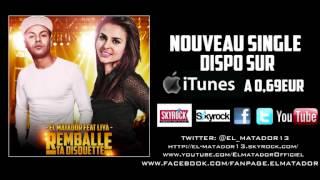 EL MATADOR feat LIYA - REMBALLE  TA DISQUETTE  [DISPO SUR iTUNES A 0.69€]