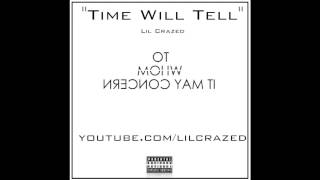 Time Will Tell - Lil Crazed (Audio Only)