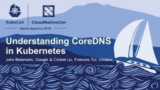 Understanding CoreDNS in Kubernetes - John Belamaric, Google & Cricket Liu, Francois Tur, Infoblox