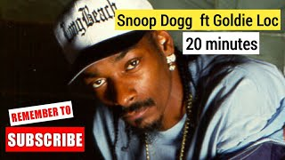 20 minutes - Snoop Dogg _ Goldie Loc
