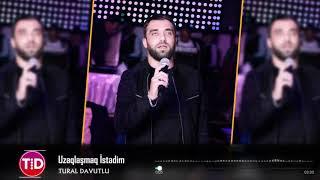 Tural Davutlu - Uzaqlaşmaq İstədim 2019 / Official Audio