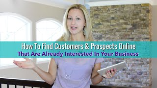 how to find customers amp prospects online that are already interested in your business