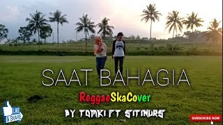 SAAT BAHAGIA COVER REGGAE SKA BY TOMKI FT SITI