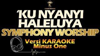 'KU NYANYI HALELUYA - SYMPHONY WORSHIP (karaoke | Lirik )