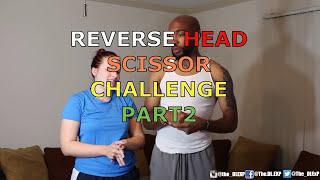 REVERSE HEAD SCISSORS CHALLENGE PART 2!!