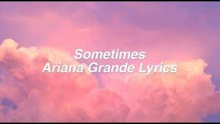 Sometimes || Ariana Grande Lyrics