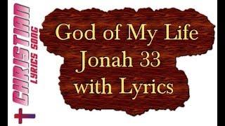 Jonah 33 God of my Life Lyrics - Christian Worship and Gospel Lyrics