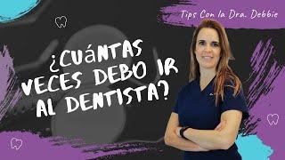 ¿Cuántas veces debo visitar al Dentista?  | Tips con la Dra. Debbie