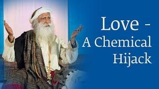 Love - A Chemical Hijack | Sadhguru