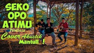 Seko Opo Atimu   Sandios Pendhoza ( Cover Akustik Mantull )