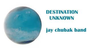 JAY CHUBAK BAND – DESTINATION UNKNOWN