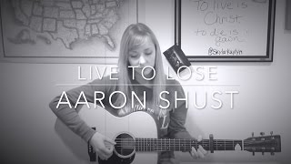 Monday Melody: Live to Lose (Aaron Shust) by Skylar Kaylyn