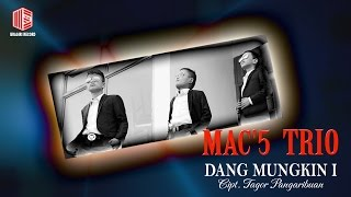 Mac'5 Trio - Dangmungkin I (Official Music Video)