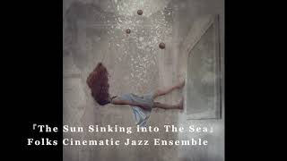 Folks Cinematic Jazz Ensemble「The Sun Sinking into The Sea」(Official Audio)
