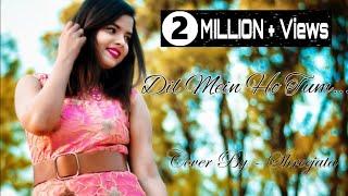 Dil Mein Ho Tum(FEMALE)|Cover By Shreejata|Armaan Malik|Emraan Hasmi|T-Series