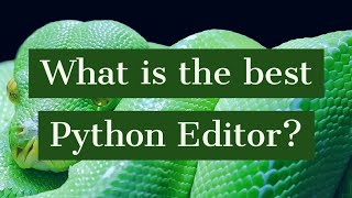 What is the best Python Editor? Sublime, PyCharm, VS Code or Visual Studio?