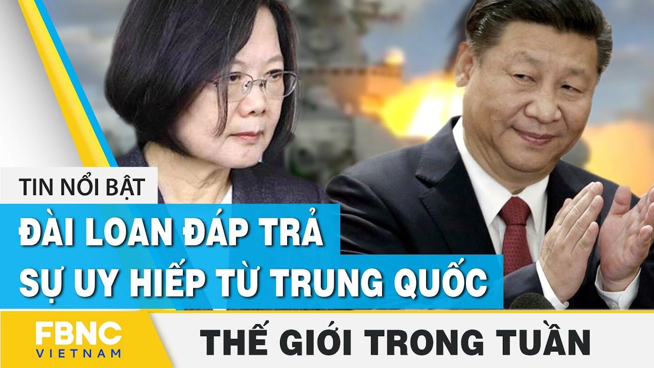 Tin thế giới nổi bật trong tuần | Đài Loan đáp trả sự uy hiếp từ Trung Quốc | FBNC thumbnail