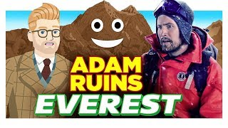 Mount Everest Has Been Completely Trashed by Tourism - Adam Ruins Everything