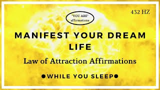 You Are Affirmations - Manifest Your Dream Life (Law of Attraction)