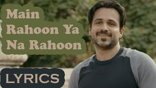 Main Rahoon Ya Na Rahoon | Full Song with LYRICS