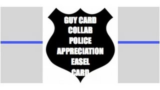 Guy Card Collab  Police Law Enforcememt Appreciation Easel Card
